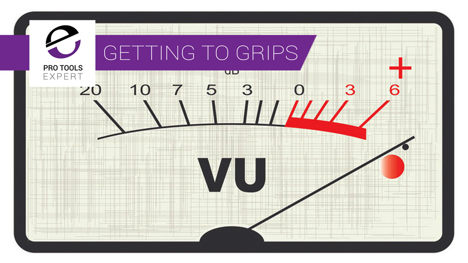 Getting To Grips With Pro Tools Part 6 - Recording Levels