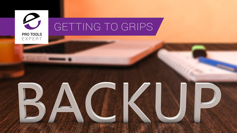 Getting To Grips With Pro Tools - Part 8 - Backup Basics
