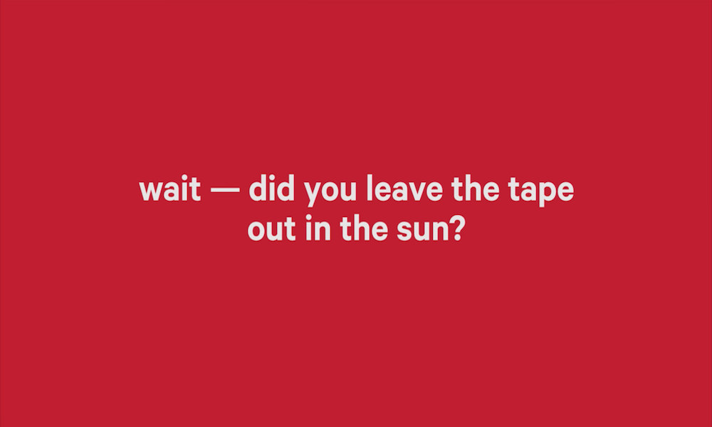 did you leave the tape out in the sun