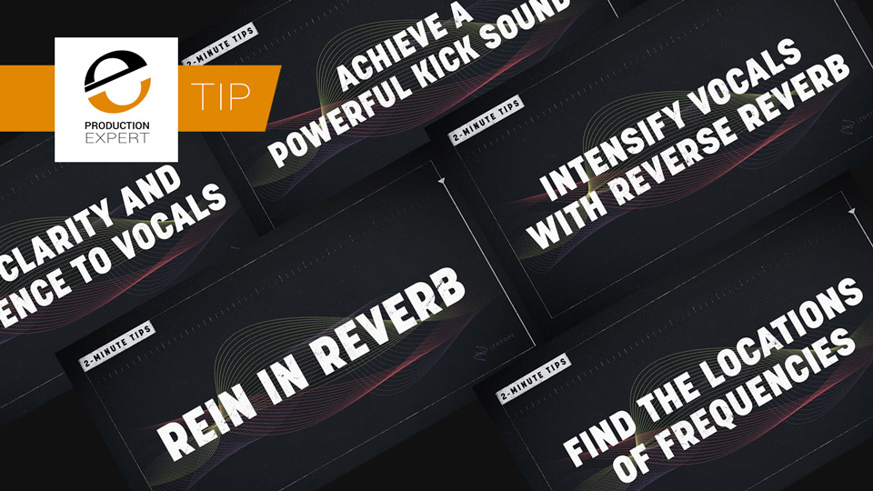 Check Out These Great 2 Minute Tips From iZotope