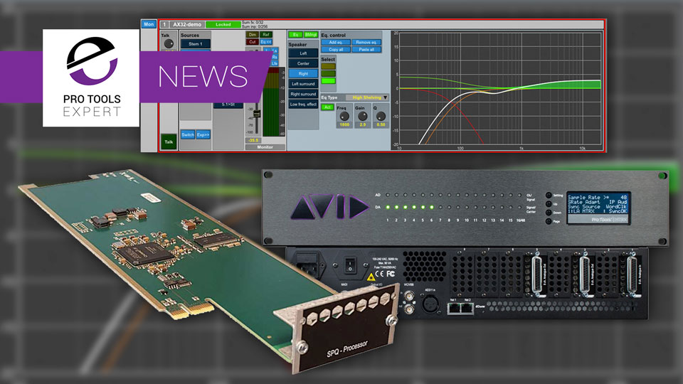 Avid Announce MTRX Compatible Version Of The SPQ Speaker Processing Card  - Now You Can Have all the Benefits Of The SPQ Card In An Avid MTRX Interface