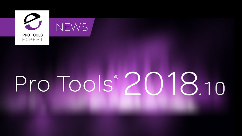 Avid Release Pro Tools 2018.10 - We Have The Full List Of Bug Fixes