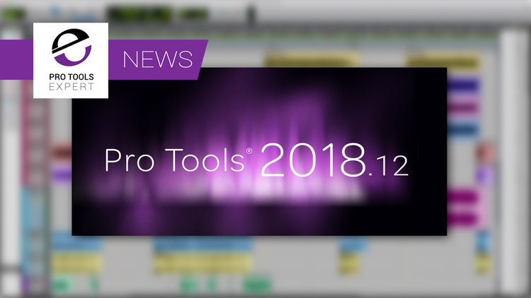 Avid Release Pro Tools 2018 12 Update With Bug Fixes And Support For