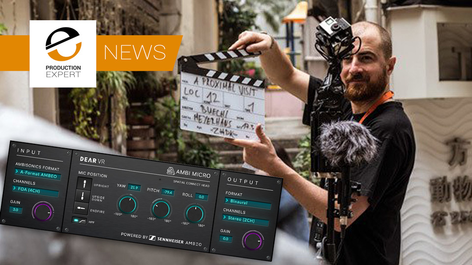 Sennheiser And Dear Reality Present End-To-End Workflow For 3D Audio With New dearVR AMBI MICRO Ambisonics Plug-in