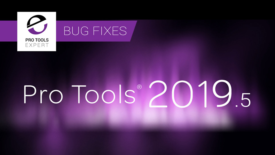 Pro Tools 2019.5 Bug Fixes - The Complete List