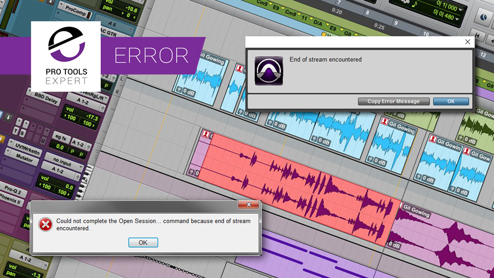 End Of Stream Encountered In Pro Tools - What Do Do To Resolve This Error Message