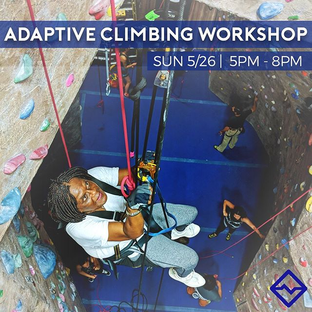 ADAPTIVE CLIMBING WORKSHOP SUN 5/26 | 5PM - 8PM  Train to volunteer with the Adaptive Climbing Group!  Volunteers will learn disability etiquette, how to use specialty equipment, and how to properly belay climbers who participate in our sessions. All volunteers with the group are required to complete at least 1 training per calendar year and must be belay-certified at the facility in which they are participating.