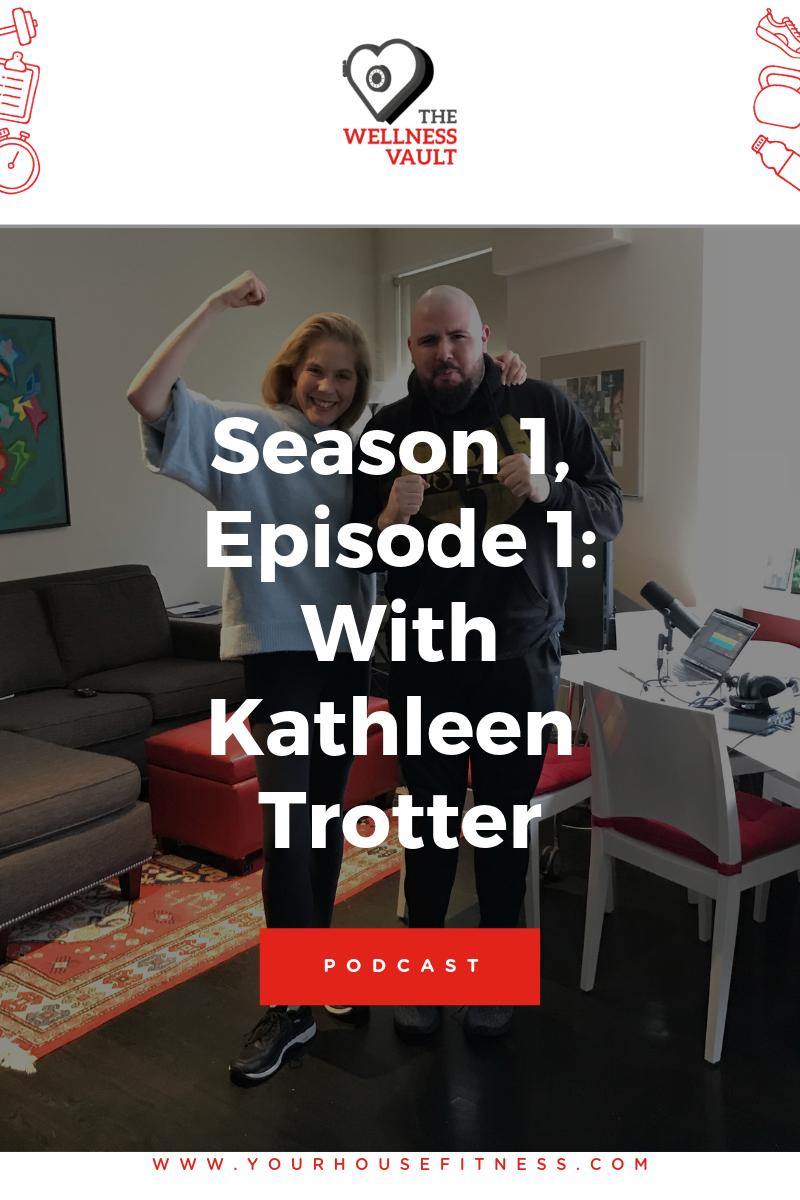 The Wellness Vault Podcast: Season 1, Episode 1: Kathleen Trotter