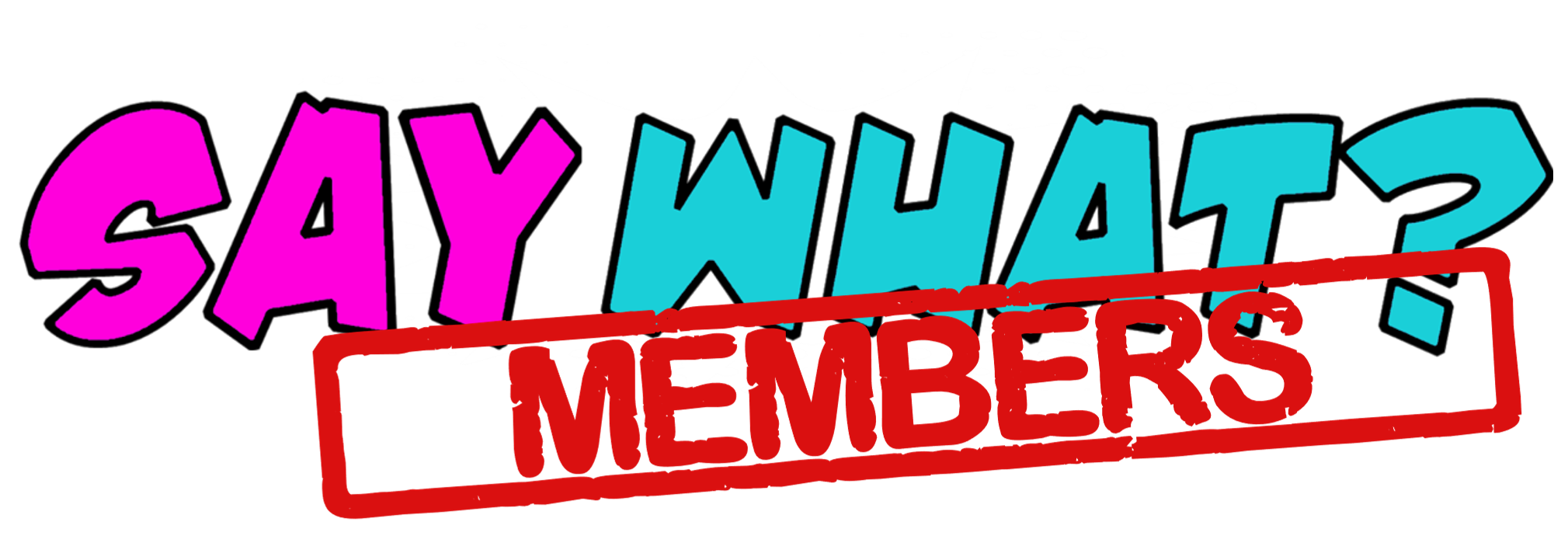 Say What? Members' Page
