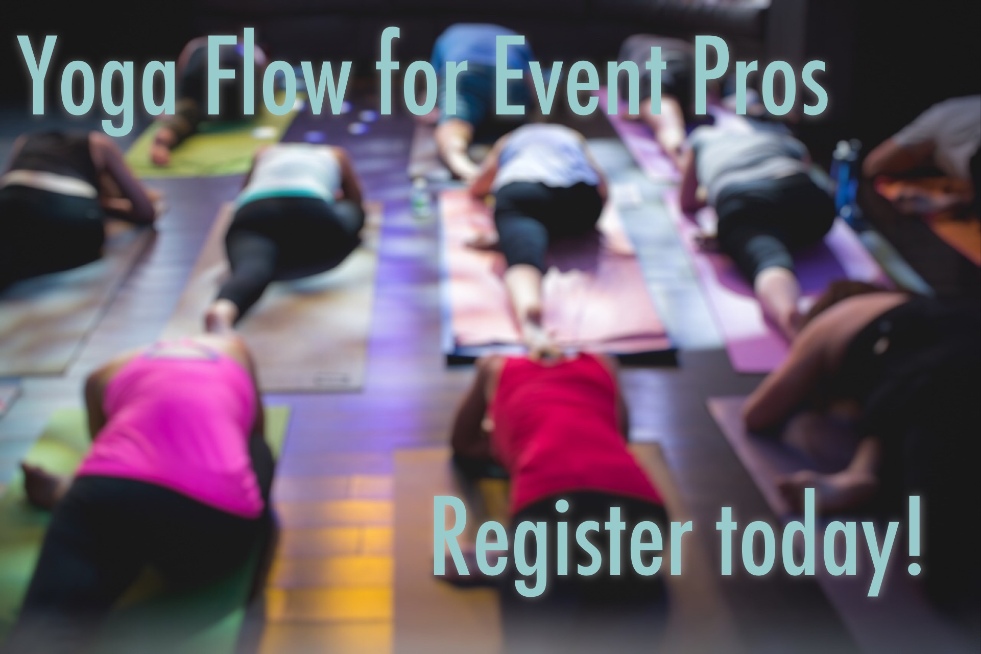 Register for  Yoga Flow for Event Pros  by clicking the image above.