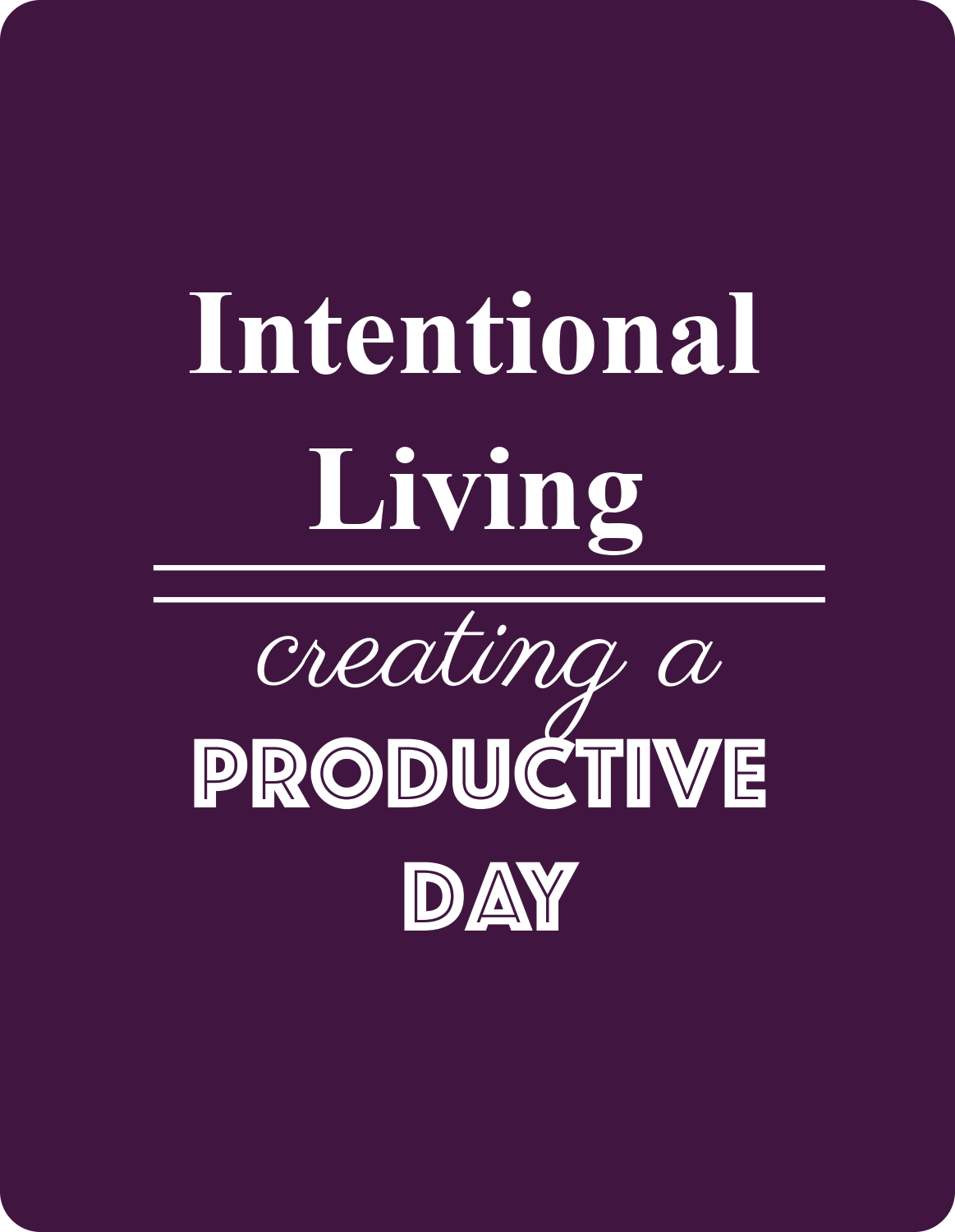 Intentional Living Creating A Productive Day
