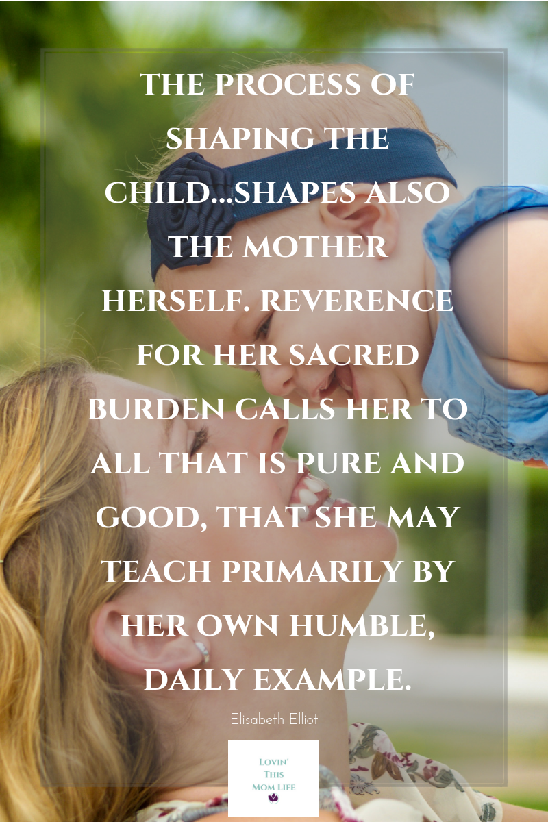 the process of shaping the child, shapes also-Elisabeth Elliot quote