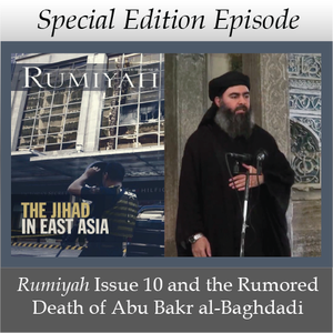 Special Edition Episode: Rumiyah Issue 10 and the Rumored Death of Abu Bakr al-Baghdadi