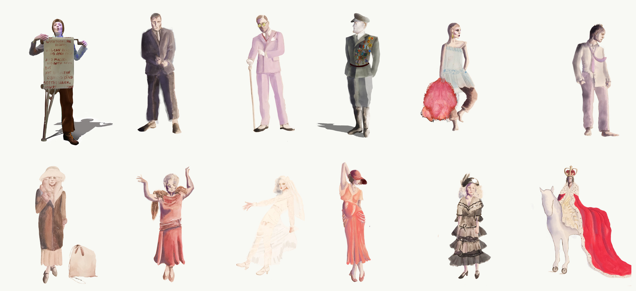 Top Row: Ballad Singer, Mr. Peachum, Macheath, Tiger Brown, Low-Dive Jenny, Mac (at his lowest) Bottom Row: Polly (running away from home), Mrs. Peachum, Polly (Wedding), Lucy, Polly (For Mac's Impending Funeral), Deus Ex Machina