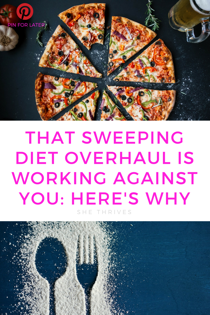 How That Sweeping Diet Overhaul is Working Against You   SHE THRIVES