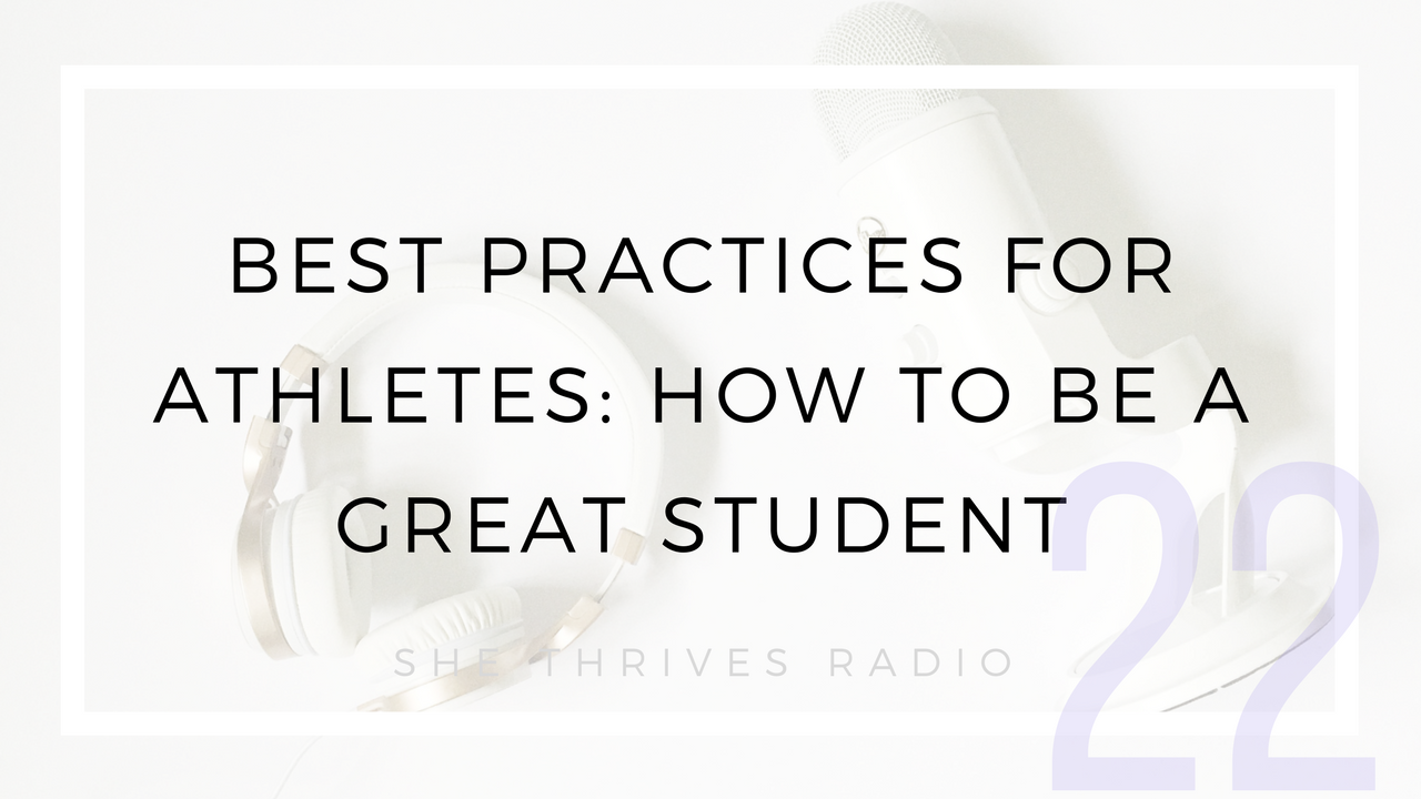 22 | Best Practices for Athletes: How to Be a Great Student | SHE THRIVES RADIO