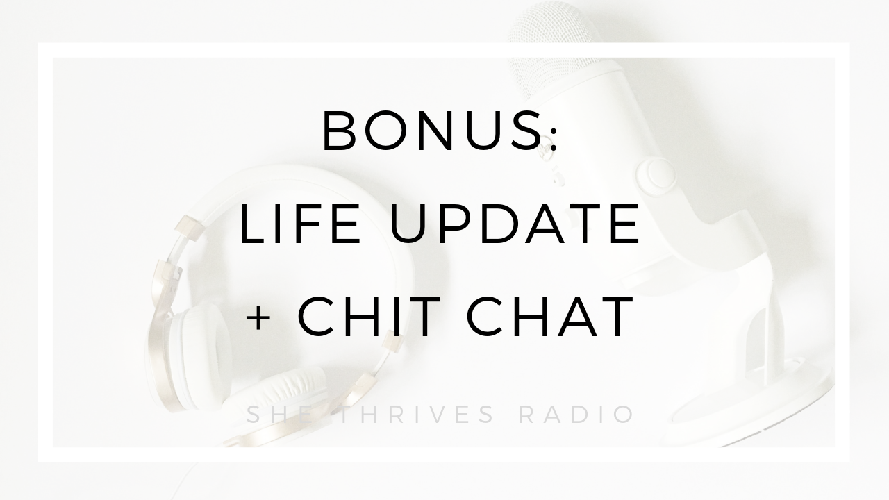 BONUS life update | SHE THRIVES RADIO