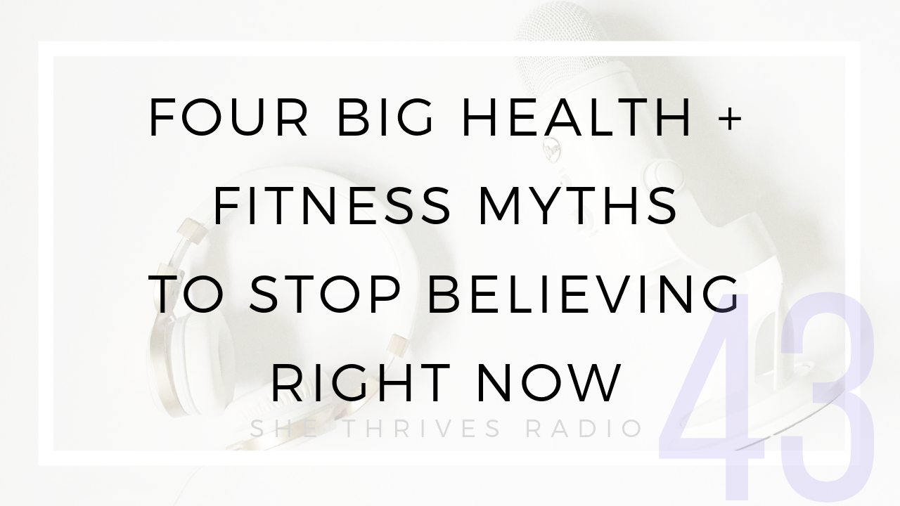 Four Big Health + Fitness Myths to Stop Believing Right Now   SHE THRIVES RADIO