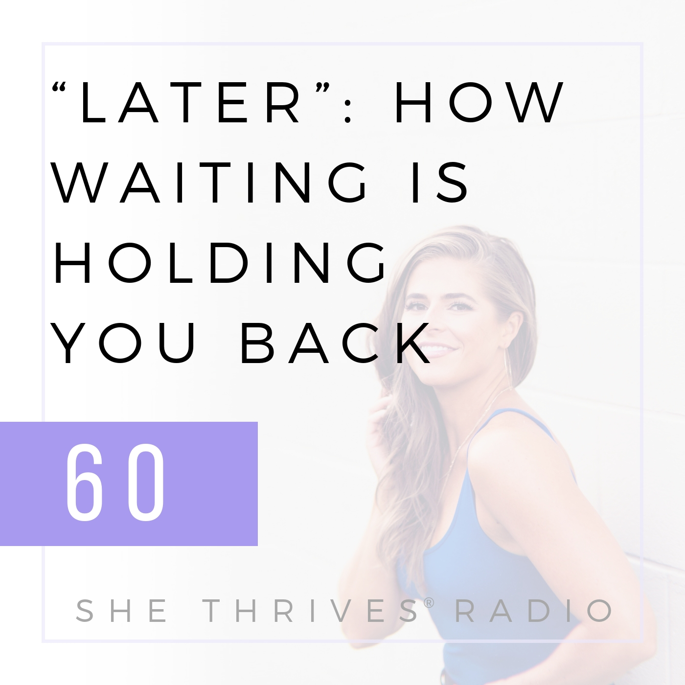 "60 | ""Later"": How Waiting is Holding You Back 