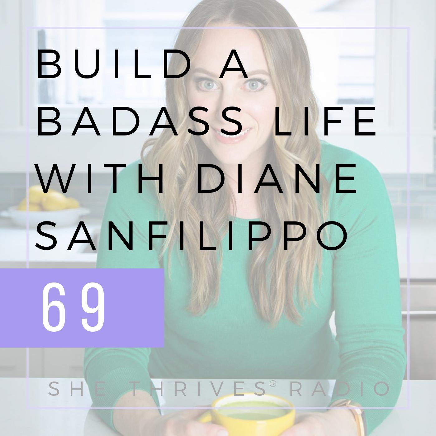 69 | Building a Badass Life with Diane Sanfilippo  | SHE THRIVES RADIO