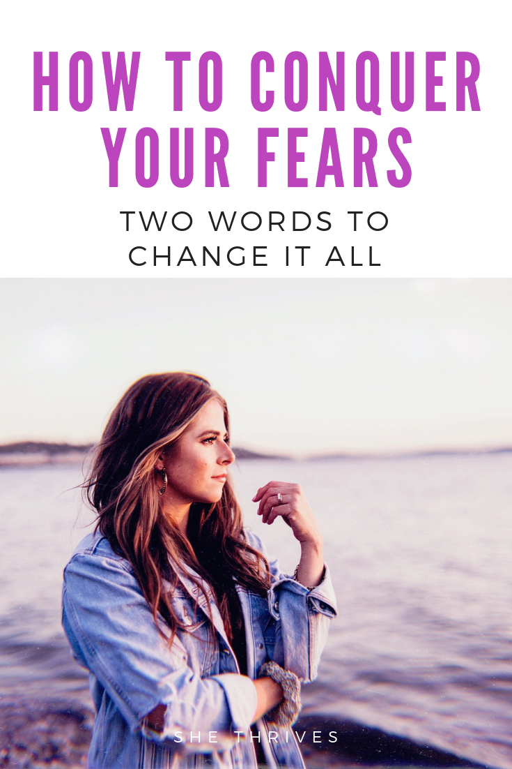 TWO WORDS THAT WILL DISSOLVE YOUR FEAR | SHE THRIVES BLOG