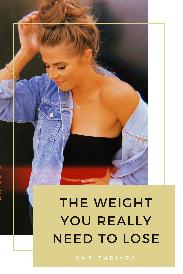 THE WEIGHT YOU REALLY NEED TO LOSE | SHE THRIVES BLOG