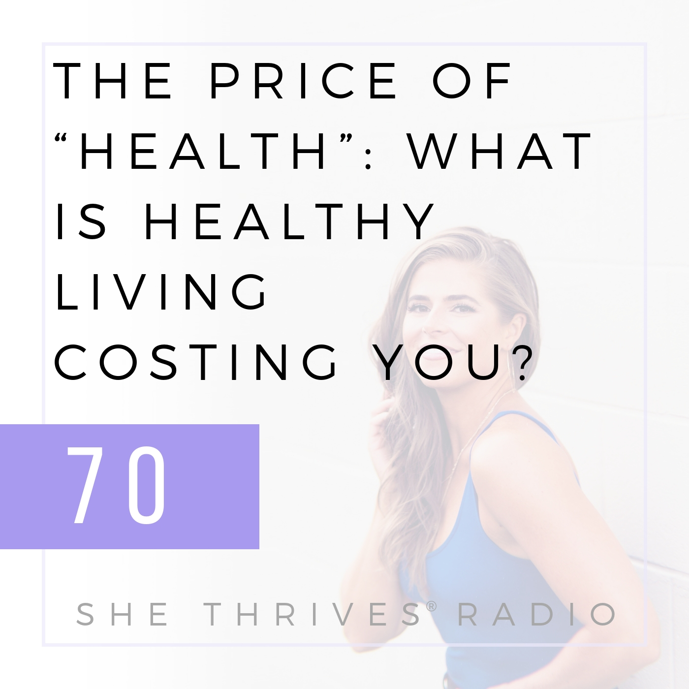 "70 | The Price of ""Health"": What is Healthy Living Costing You? 