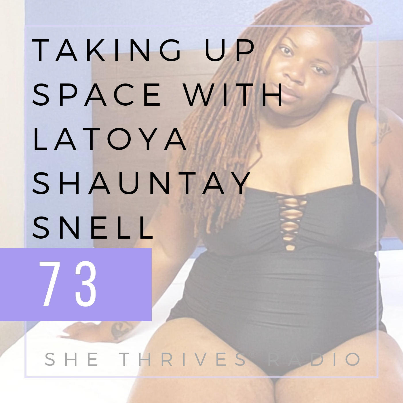 73 | Fitness, Fatness, + Taking Up Space with Latoya Shauntay Snell | SHE THRIVES RADIO