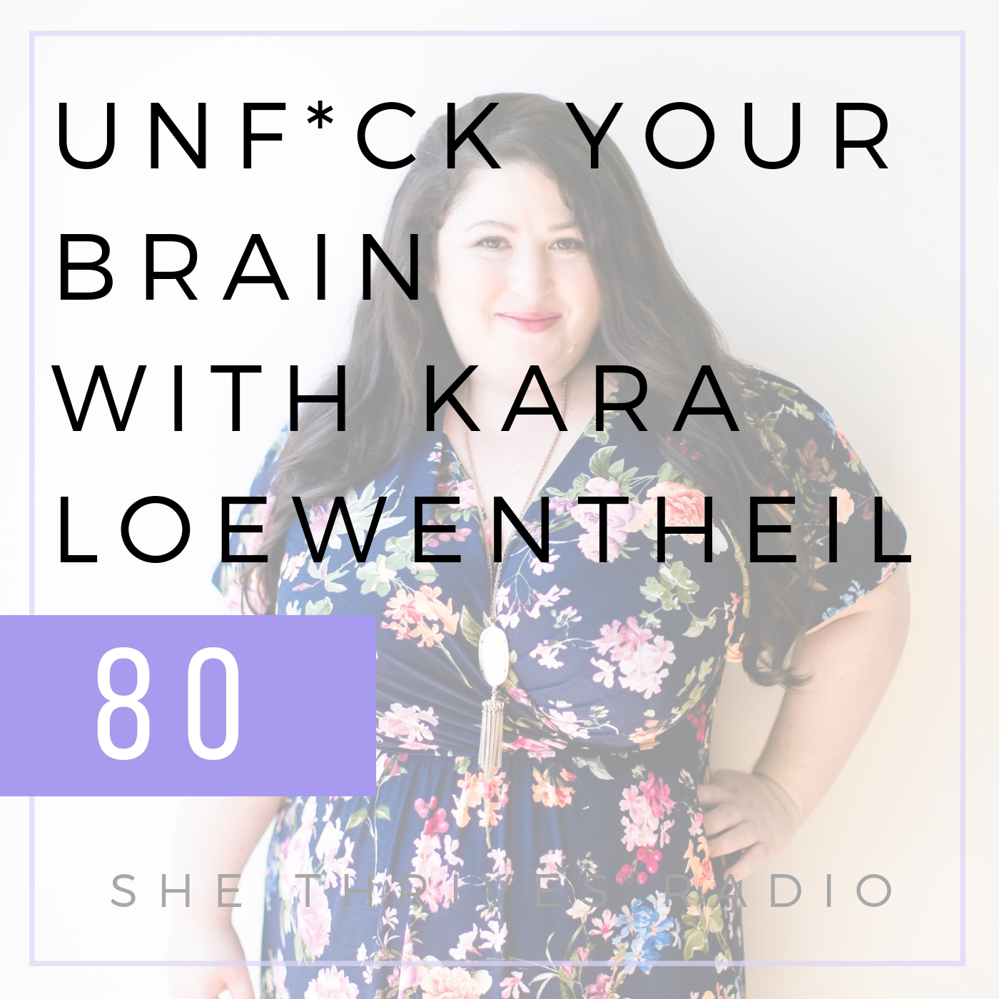 80 | Unf*ck Your Brain with Kara Loewentheil | SHE THRIVES RADIO