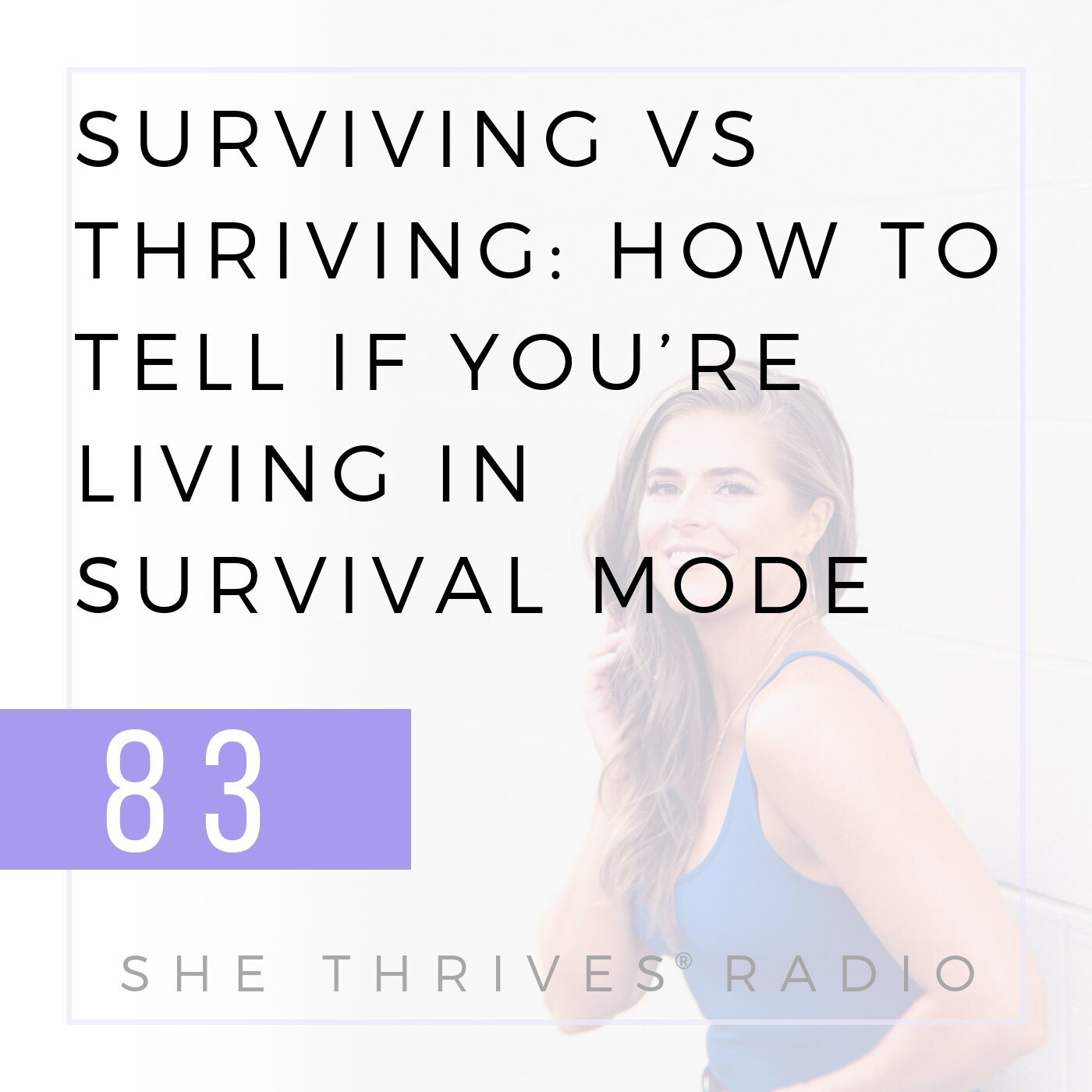 83 | Surviving vs Thriving: How to Tell if You're Living in Survival Mode  | SHE THRIVES RADIO