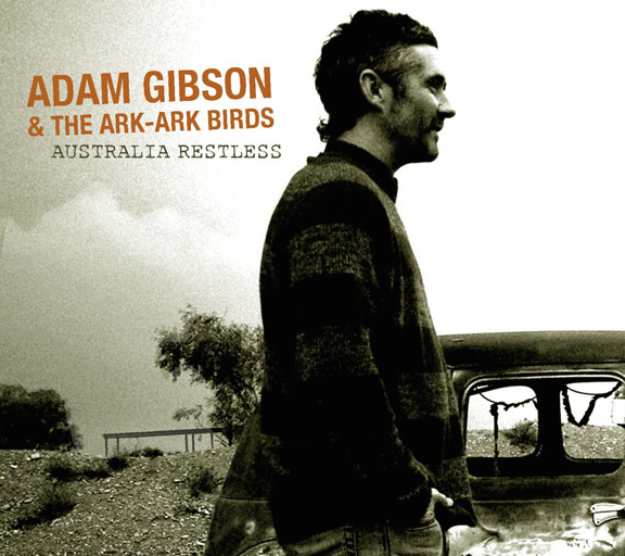 Adam Gibson & The Ark-Ark Birds - Australia Restless