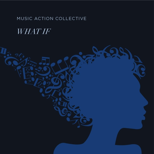 MusicActionCollective-WhatIf.jpg