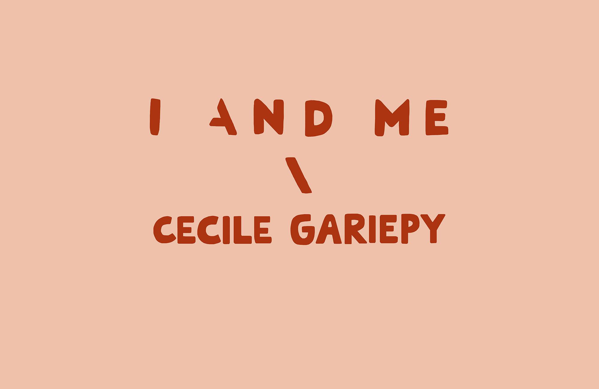 I AND ME x Cecilé Gariépy