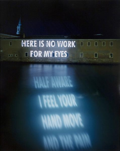 No Work For My Eyes , 1999 by Jenny Holzer.