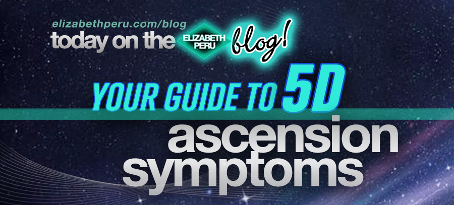 your.guide.to.5d.ascension.symptoms.elizabeth.peru.blog.slice.png