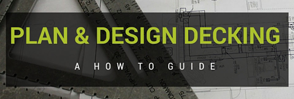 plan and design your own decking guide