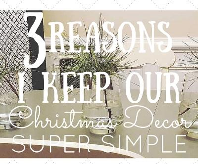 LIfeAbundantlyBlog.com 3 Reasons I Keep Our Christmas Decor Super Simple | Some compelling reasons to simplify life this Christmas #simplify #Christmas #frugal #diy