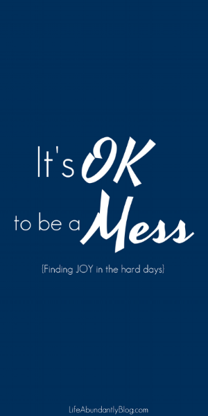 It's OK to be a mess!