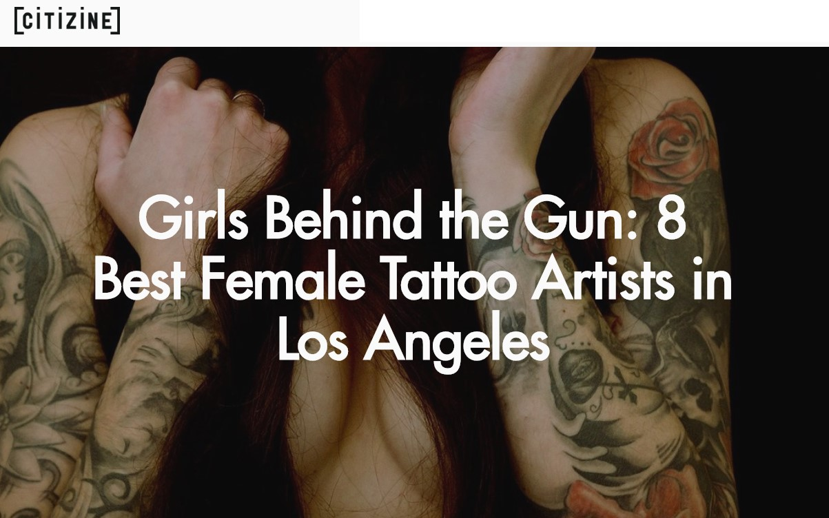 FEMALE ARTISTS - Citizine says our owner is one of the 8 BEST FEMALE TATTOO ARISTS IN L.A.