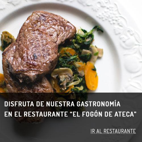 """DISFRUTA DE NUESTRA GASTRONOMÍA EN  EL RESTAURANTE """"EL FOGON DE ATECA""""                                  IR AL RESTAURANTE"""