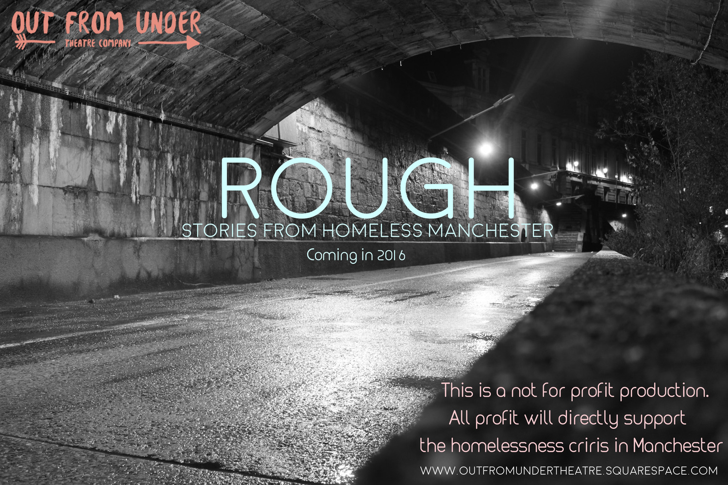 Associate Producer - Rough: Stories of Homeless Manchester by Out from Under Theatre CompanyCurrently in R&D. A project understanding and developing work around those experiencing homelessness and hidden homelessness, telling their stories and those of the activists, support workers, volunteers and members of the public whom support them.