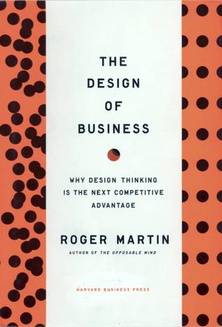 http://rogerlmartin.com/lets-read/the-design-of-business