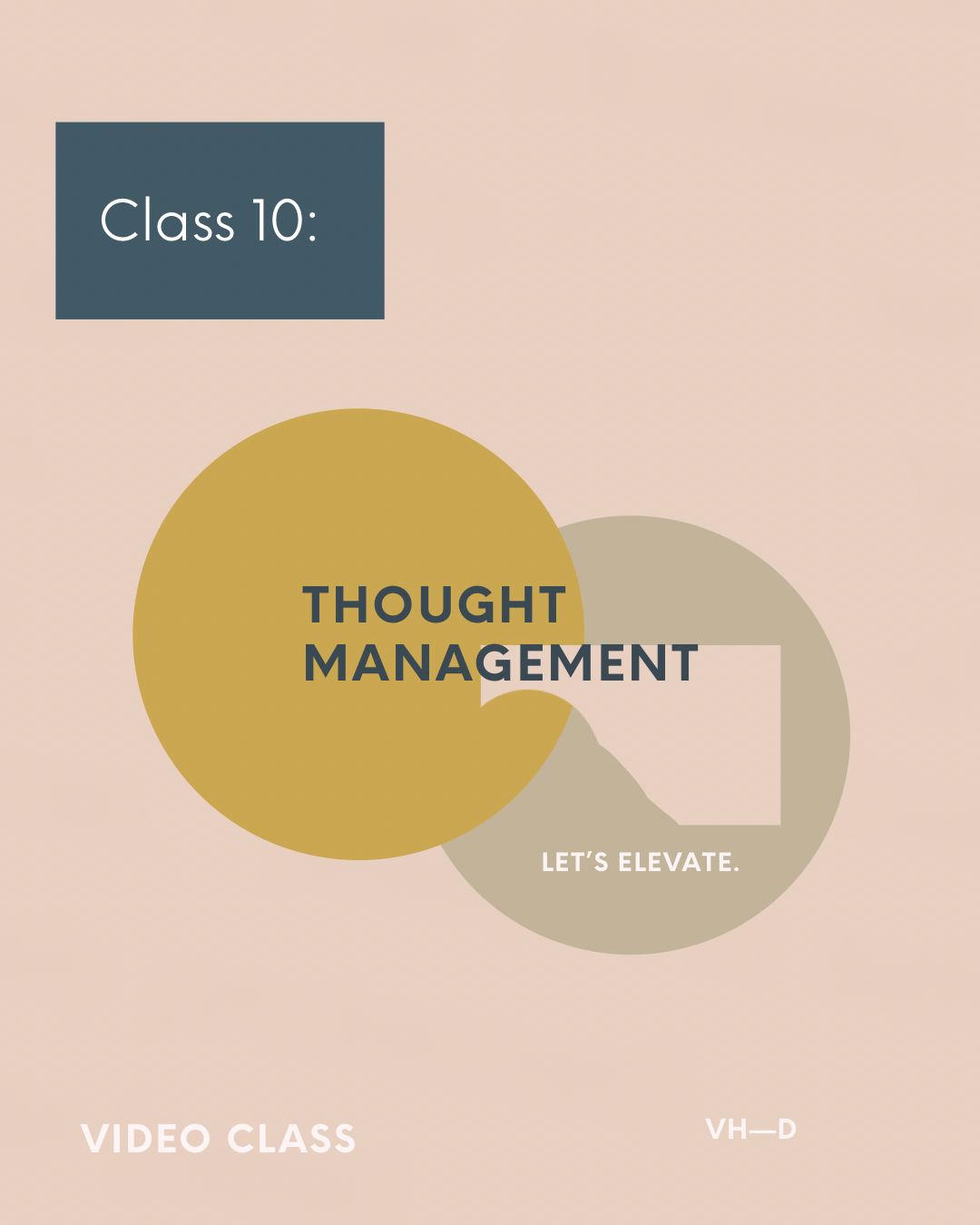 Subject 10: Thought Management - Video classLet's elevate and liberate!Is your mind free, balanced, and in harmony with your highest good?