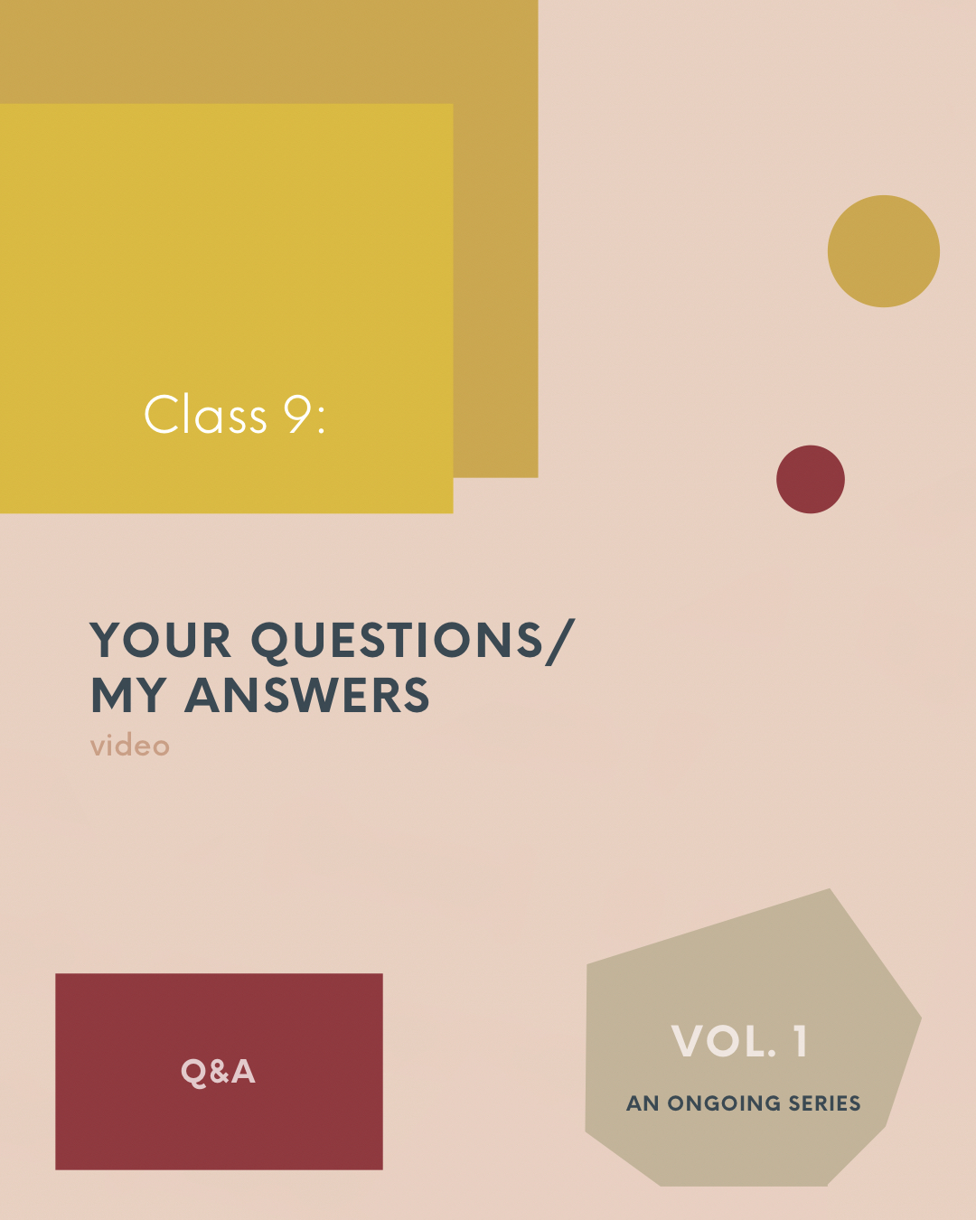 Class No. 9 Your Questions/MyAnswers | Vol. 1 - Q&ABy popular demand we're doing a Q&A!Whoop! Whoop!You asked, and it's my honor to oblige. I'm looking forward to answering your questions.This will be a free-structured video class on.