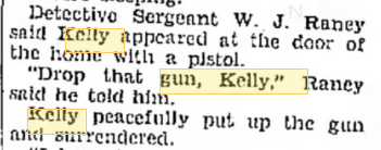 Some of the myth? The regular story of the day in September, 1933. Most press reports examined carried similar stories of Kelly holding a handgun.  The official record reveals credible evidence and testimony that Kelly DID NOT hold any weapon at the arrest. No doubt the media embellished on what was said by Sgt. Raney...