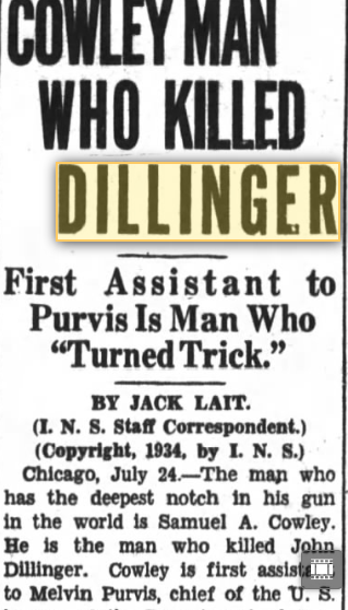 Reporter Jack Lait was so hell bent on making headlines, he went forward with this piece. Fact is, he wasn't even close to Cowley's roll;Cowley did not fire any shots at Dillinger. Inspector Cowley's rank did not place him as a first assistant to SAC Purvis.