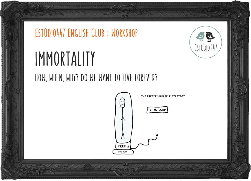 Immortality workshop - Estúdio447 Coworking Moema & English Club
