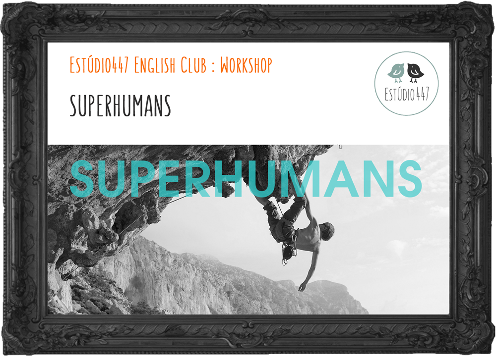 SUPERHUMANS - Estúdio447 Clube de Inglês