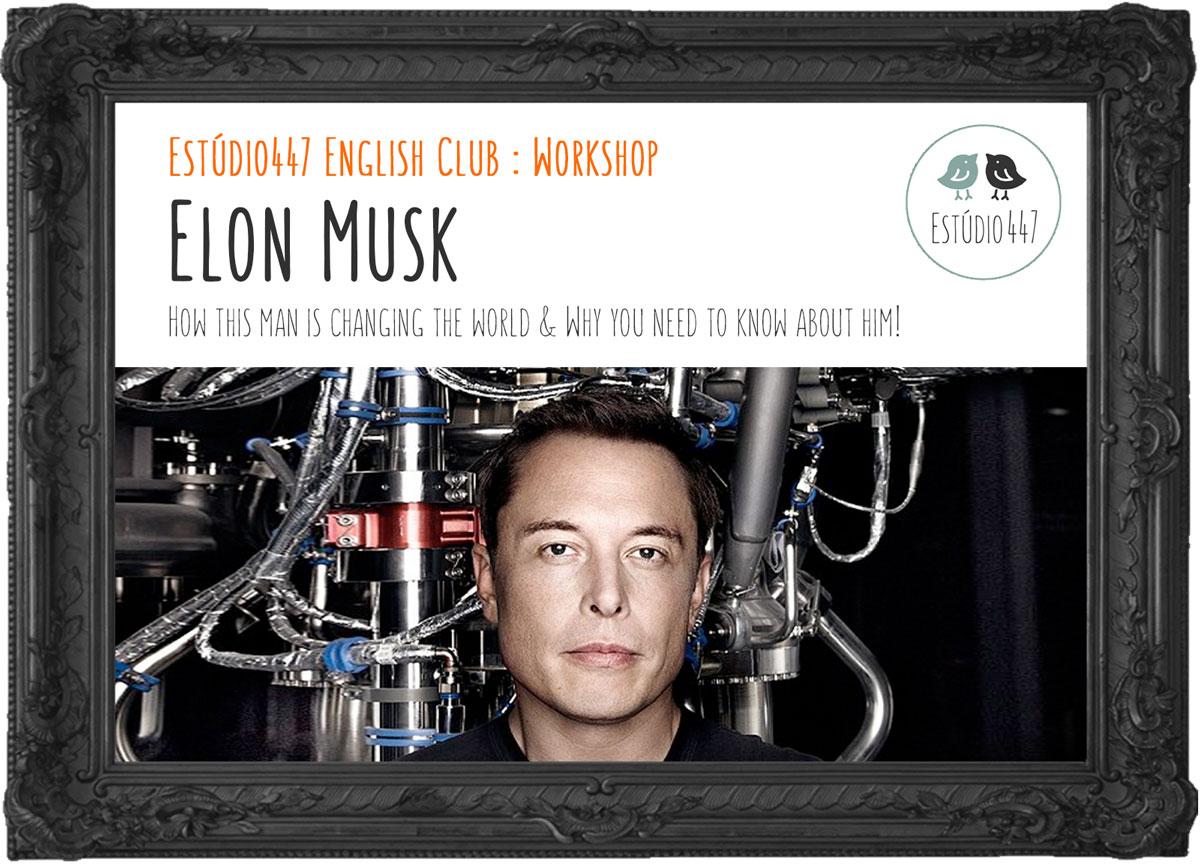 Elon Musk - Workshop de inglês Estúdio447