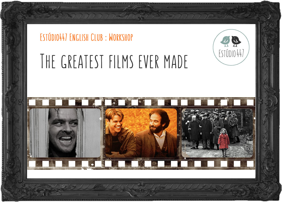 The Greatest Films Ever Made - Estudio447 English Club - Workshop de ingles